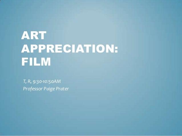 ART APPRECIATION: FILM T, R, 9:30-10:50AM Professor Paige Prater