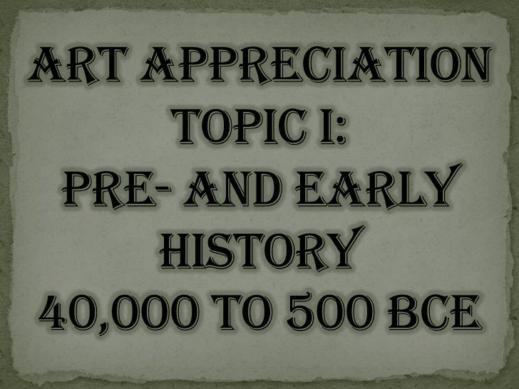 The earliest examples of art date to theappearance of modern humans in theUpper Paleolithic era (c.38,000 BCE).Surviving e...