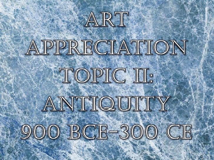 Art Appreciation Topic II: Antiquity