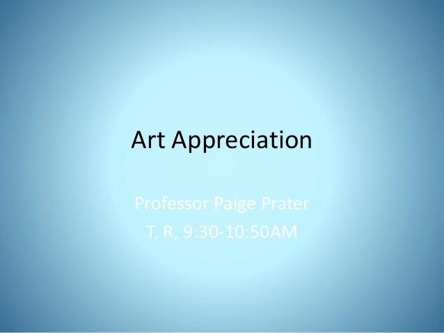 Art Appreciation Professor Paige Prater T, R, 9:30-10:50AM