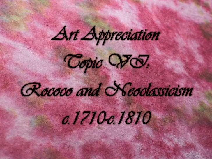 Art Appreciation Topic VI: Rococo and Neoclassicism