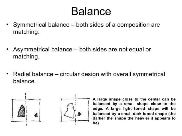 Balance • Symmetrical balance – both sides of a composition are matching. • Asymmetrical balance – both sides are not equa...