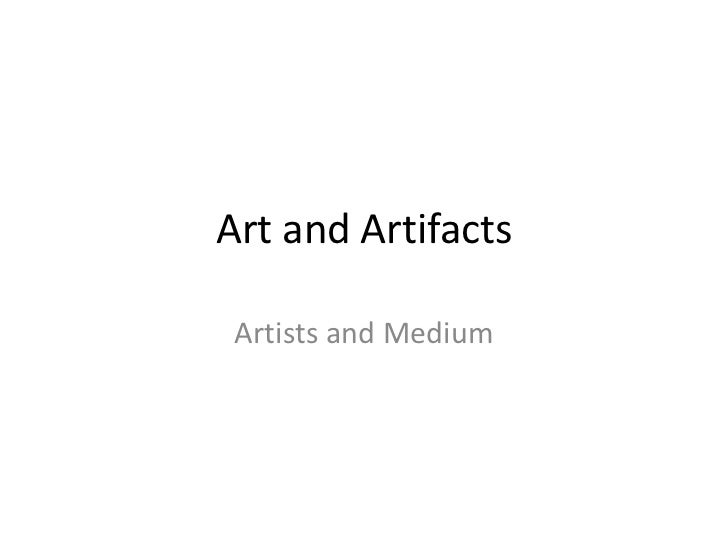 Art and Artifacts Artists and Medium