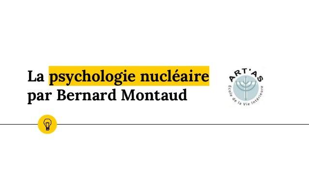 La psychologie nucléaire par Bernard Montaud