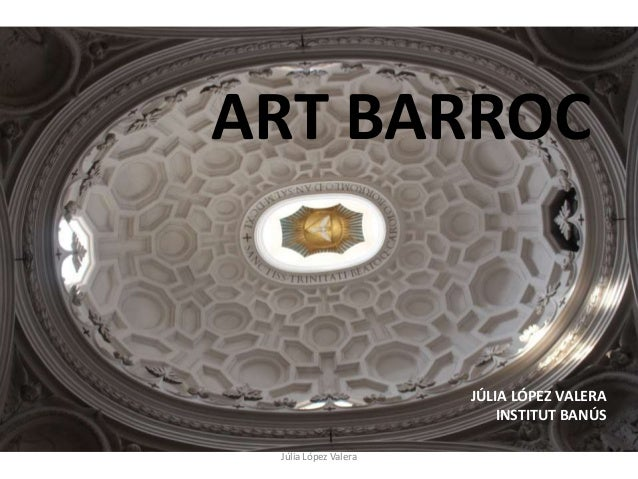 ART BARROC  JÚLIA LÓPEZ VALERA INSTITUT BANÚS Júlia López Valera