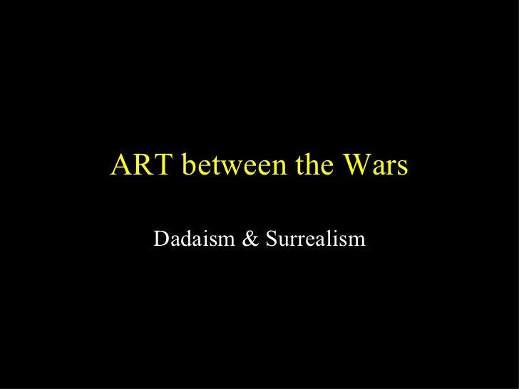 ART between the Wars Dadaism & Surrealism