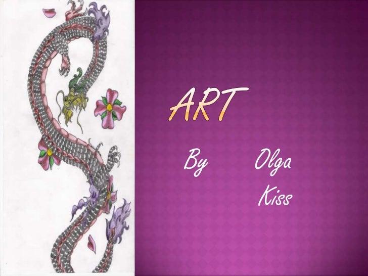 Art<br />By      Olga Kiss<br />