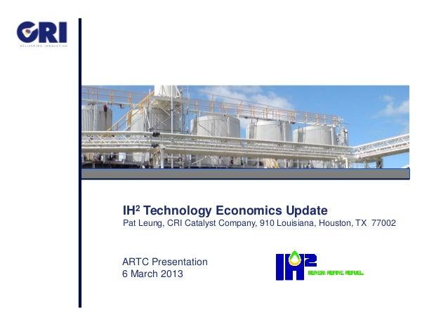 IH2 Technology Economics UpdatePat Leung, CRI Catalyst Company, 910 Louisiana, Houston, TX 77002ARTC Presentation6 March 2...