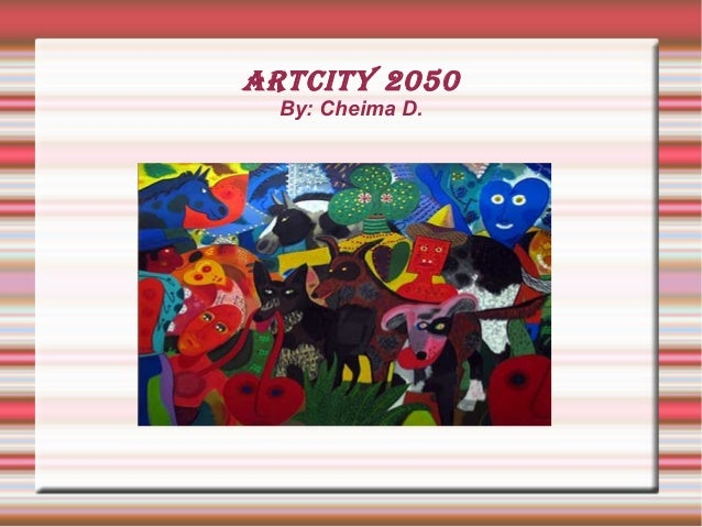 ARTCITY 2050 By: Cheima D.