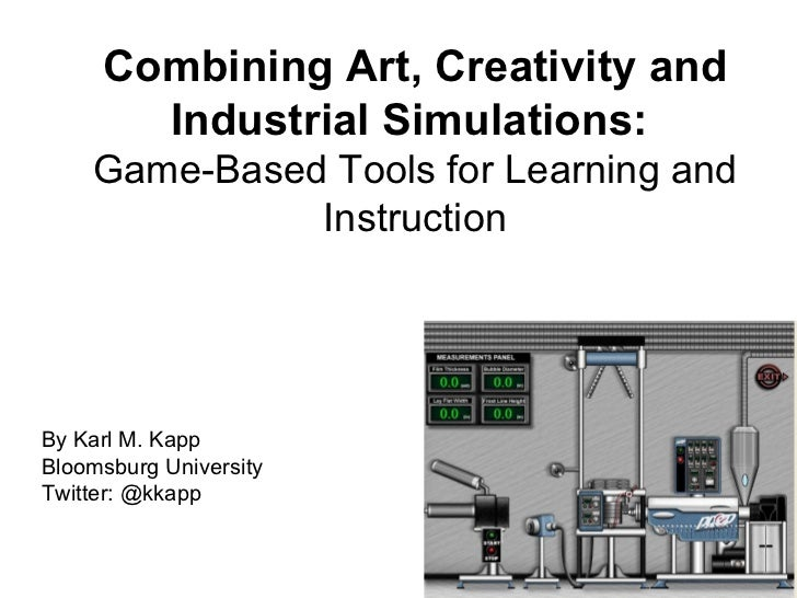 Combining Art, Creativity and Industrial Simulations:  Game-Based Tools for Learning and Instruction By Karl M. Kapp Bloom...