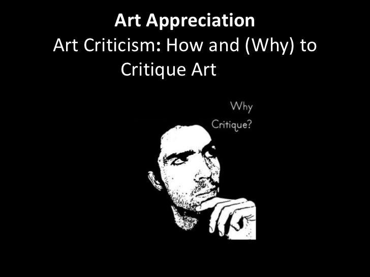 Art AppreciationArt Criticism: How and (Why) to         Critique Art