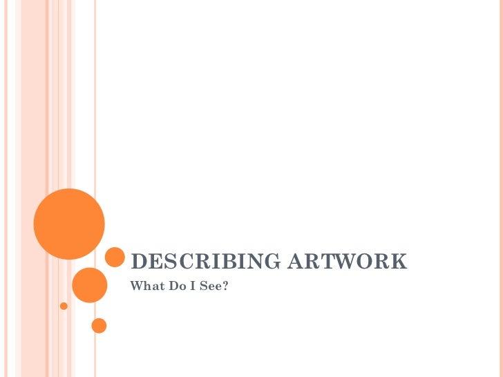 DESCRIBING ARTWORK What Do I See?