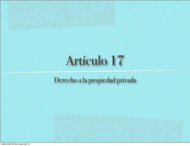 Artículo 17                             Derecho a la propiedad privadamiércoles 30 de mayo de 12