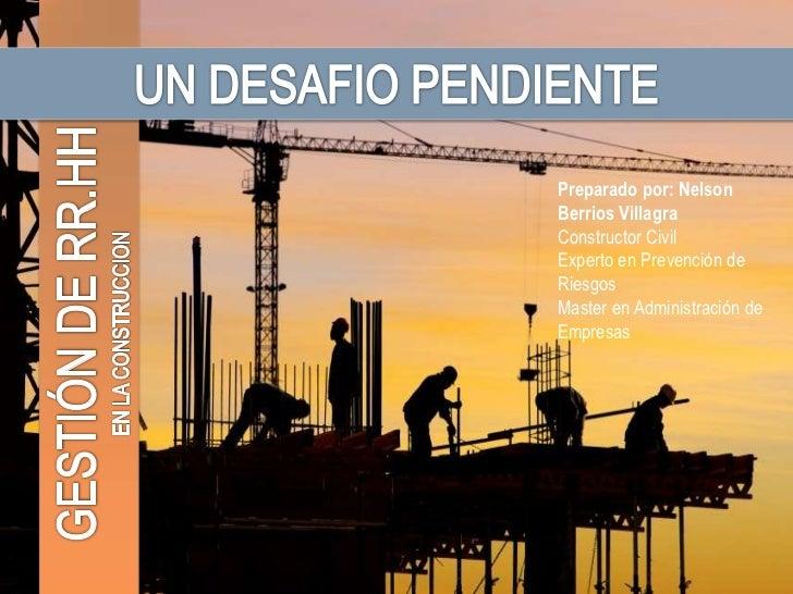 UN DESAFIO PENDIENTE<br />Preparado por: Nelson Berrios Villagra<br />Constructor Civil<br />Experto en Prevención de Ries...