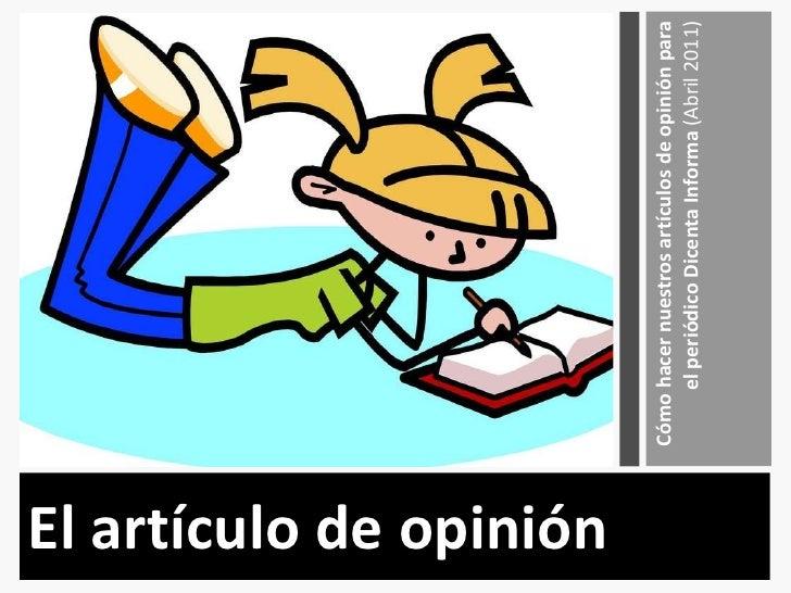 <ul><li>El artículo de opinión </li></ul><ul><li>Cómo hacer nuestros artículos de opinión para el periódico Dicenta Inform...