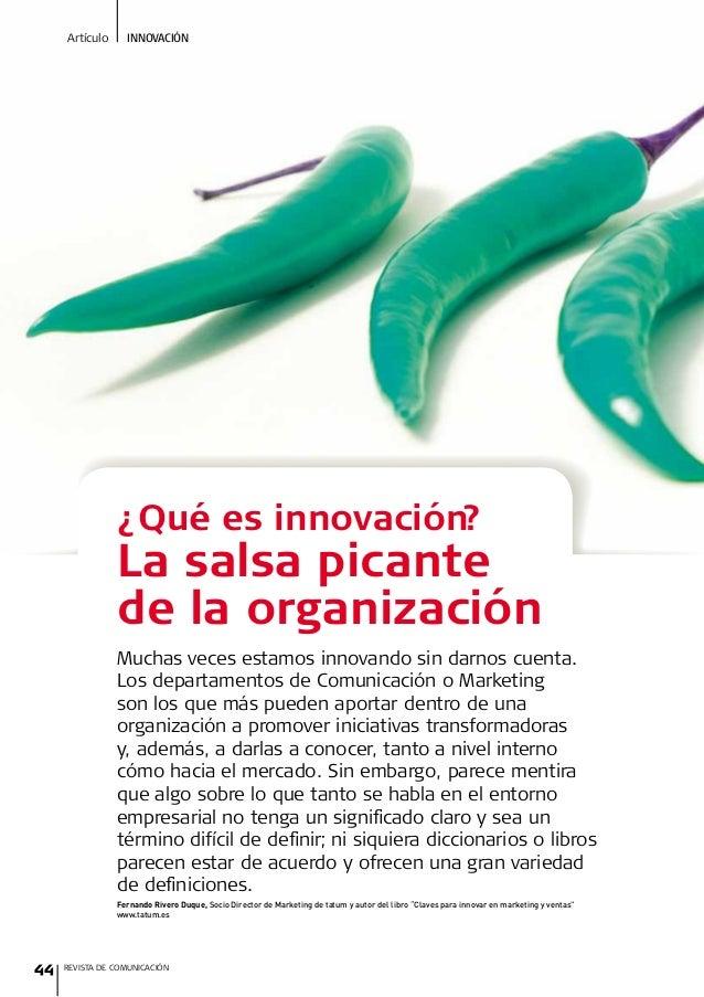 INNOVACIÓNArtículo ¿Qué es innovación? La salsa picante de la organización 44 REVISTA DE COMUNICACIÓN Muchas veces estamos...