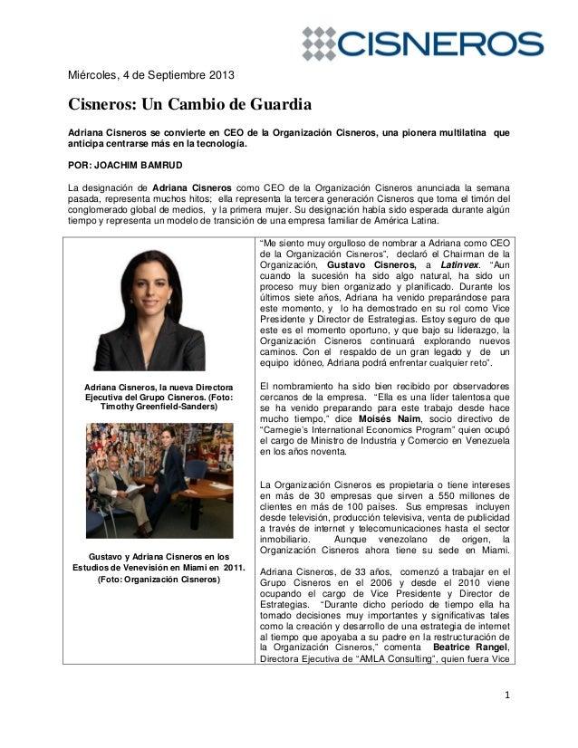 1 Miércoles, 4 de Septiembre 2013 Cisneros: Un Cambio de Guardia Adriana Cisneros se convierte en CEO de la Organización C...