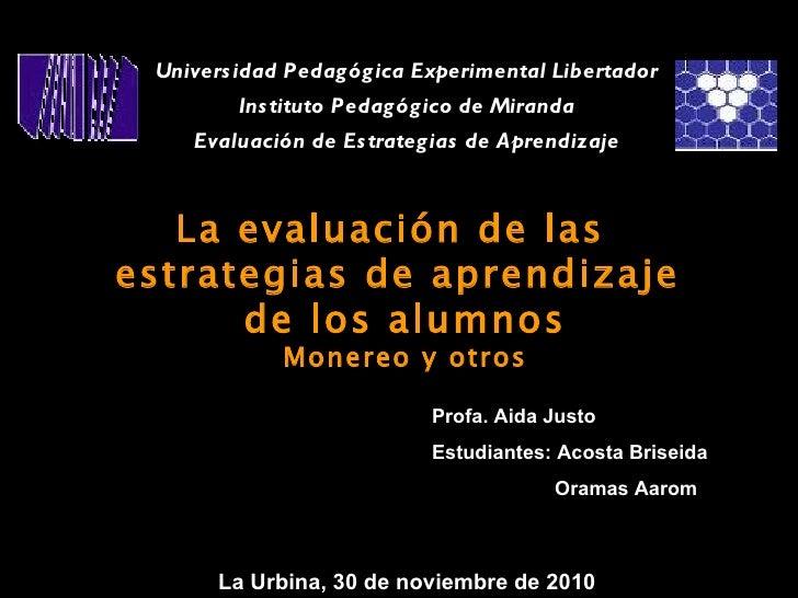 La evaluación de las  estrategias de aprendizaje  de los alumnos Monereo y otros Universidad Pedagógica Experimental Liber...