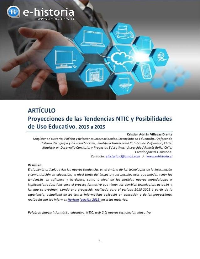 1 ARTÍCULO Proyecciones de las Tendencias NTIC y Posibilidades de Uso Educativo. 2015 a 2025 Cristian Adrián Villegas Dian...