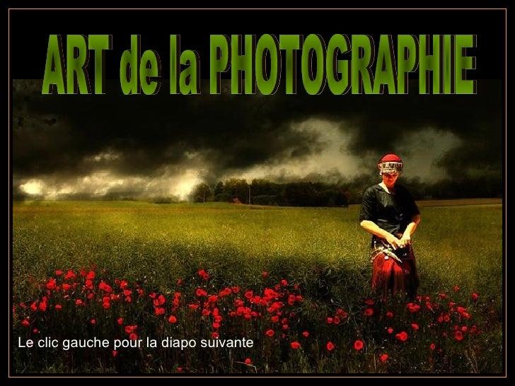 ART de la PHOTOGRAPHIE Le clic gauche pour la diapo suivante
