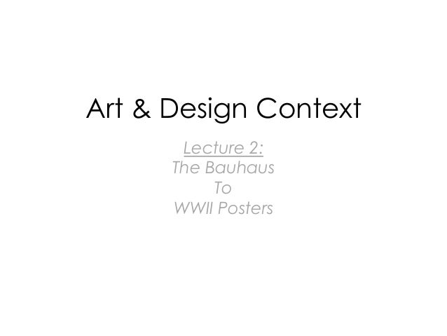 Art & Design Context Lecture 2: The Bauhaus To WWII Posters
