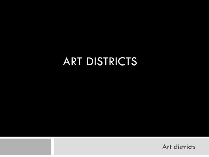 ART DISTRICTS                     Art districts