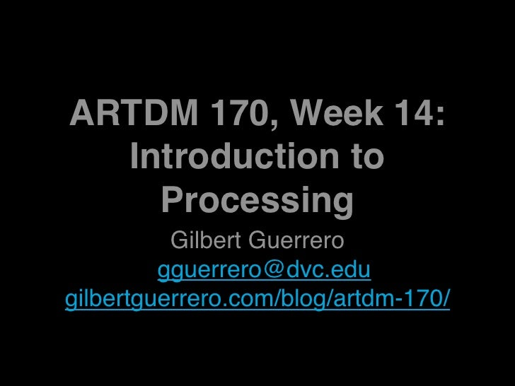 ARTDM 170, Week 14: Introduction to Processing