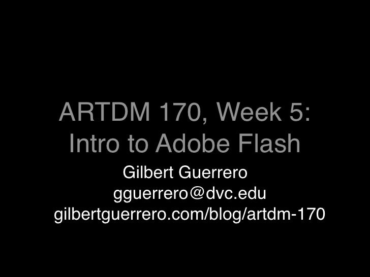 ARTDM 170, Week 5: Intro To Flash