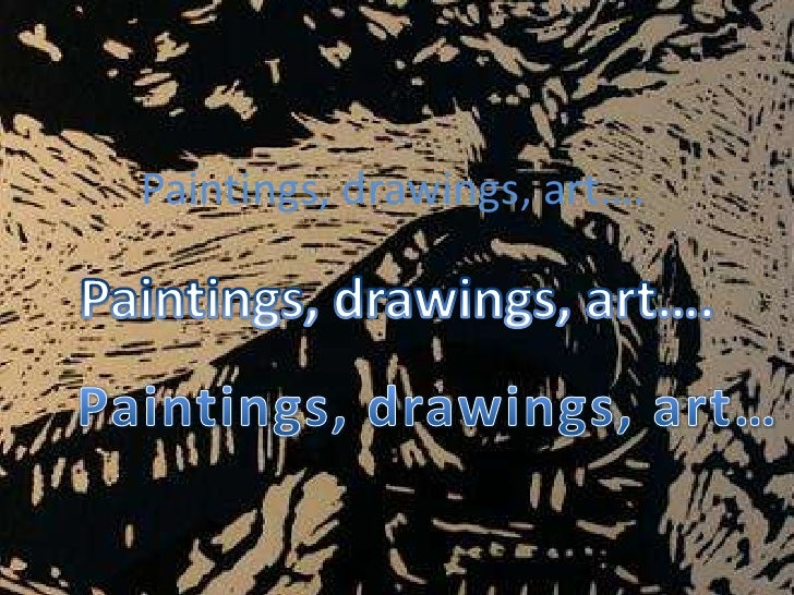 Paintings, drawings, art….