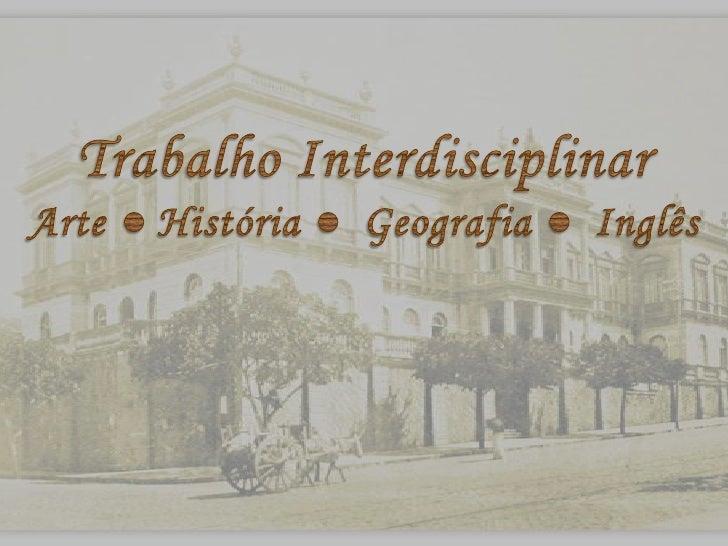 Trabalho Interdisciplinar<br />Arte ● História ●  Geografia ●  Inglês<br />