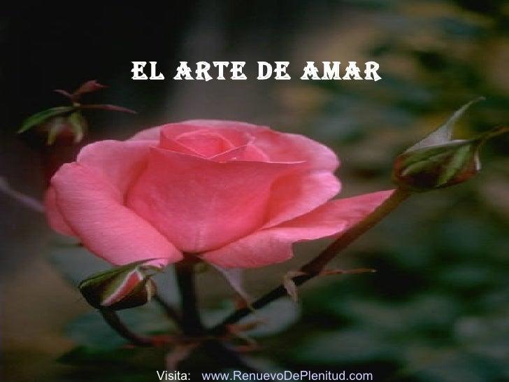 El Arte de Amar Visita:  www.RenuevoDePlenitud.com
