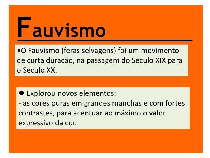Fauvismo<br /><ul><li>O Fauvismo (feras selvagens) foi um movimento de curta duração, na passagem do Século XIX para o Séc...