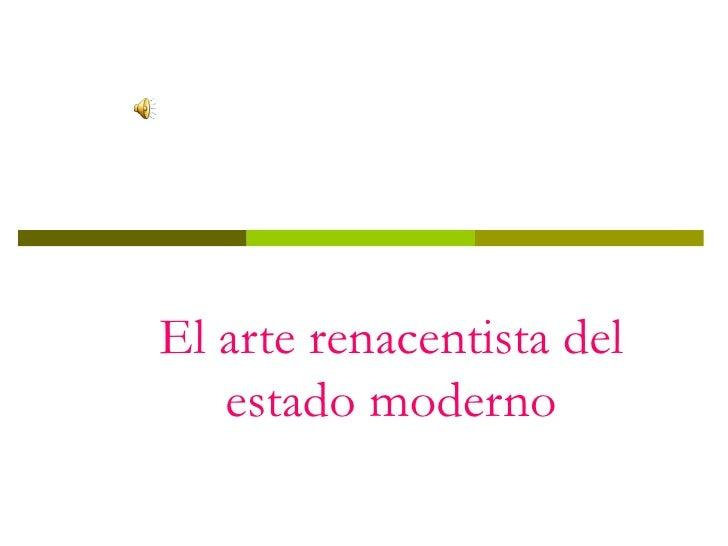 El arte renacentista del   estado moderno