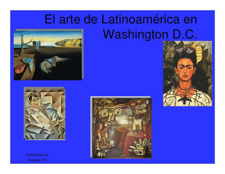 El arte de Latinoamérica en                       Washington D.C.     Estudiantes de  Español 315