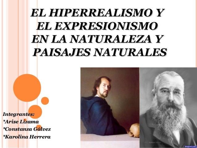 EL HIPERREALISMO YEL HIPERREALISMO Y EL EXPRESIONISMOEL EXPRESIONISMO EN LA NATURALEZA YEN LA NATURALEZA Y PAISAJES NATURA...