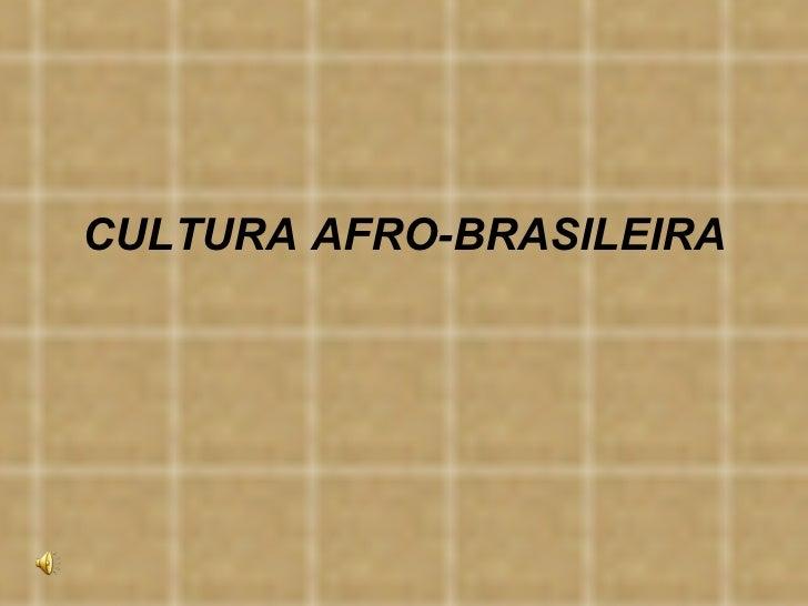 CULTURA AFRO-BRASILEIRA