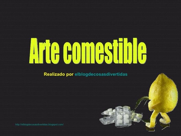 Arte comestible Realizado por  elblogdecosasdivertidas http :// elblogdecosasdivertidas.blogspot.com /