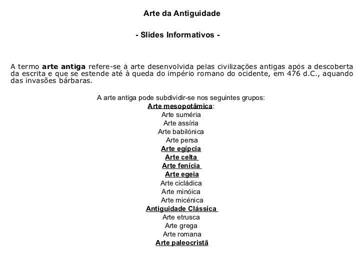 Arte da Antiguidade - Slides Informativos -   A termo  arte antiga  refere-se à arte desenvolvida pelas civilizações antig...