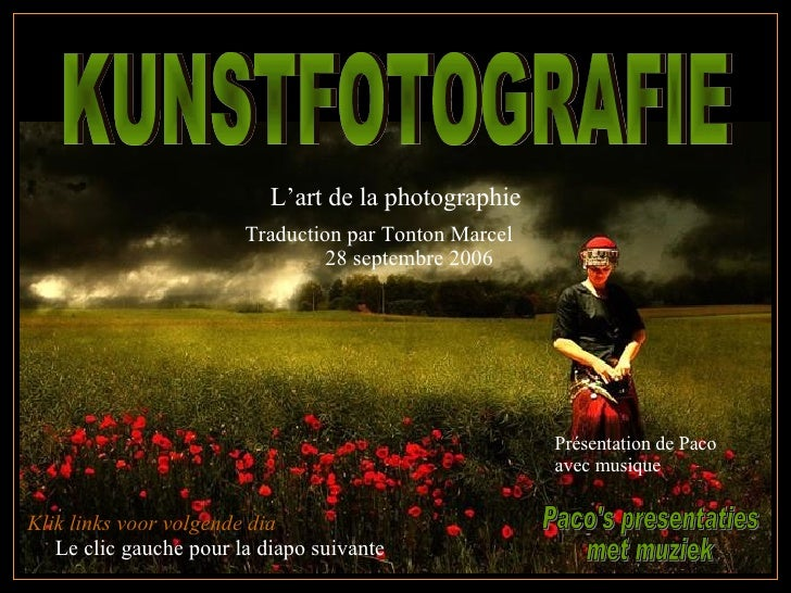KUNSTFOTOGRAFIE Paco's presentaties met muziek Klik links voor volgende dia   Le clic gauche pour la diapo suivante L'art ...