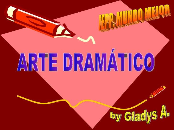 ARTE DRAMÁTICO by Gladys A. IEPP. MUNDO MEJOR