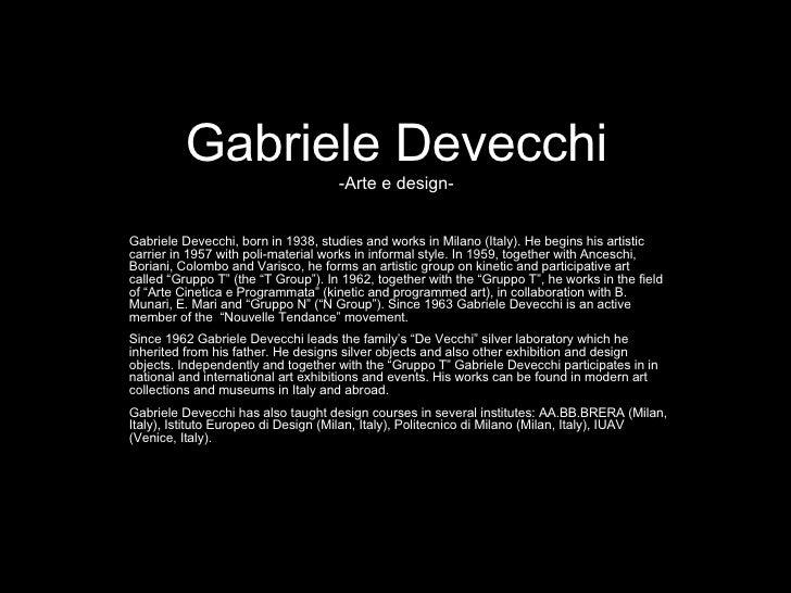 Gabriele Devecchi -Arte e design- Gabriele Devecchi, born in 1938, studies and works in Milano (Italy). He begins his arti...