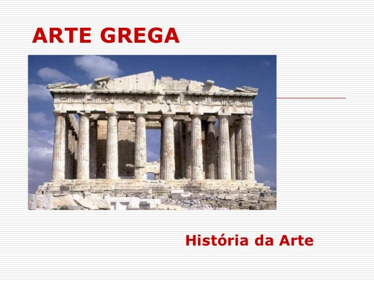 ARTE GREGA             História da Arte