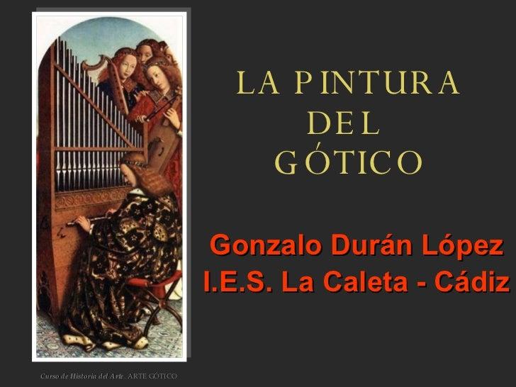 LA PINTURA DEL  GÓTICO Gonzalo Durán López I.E.S. La Caleta - Cádiz