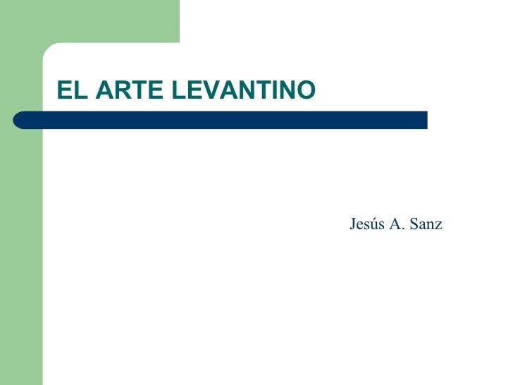 EL ARTE LEVANTINO Jesús A. Sanz