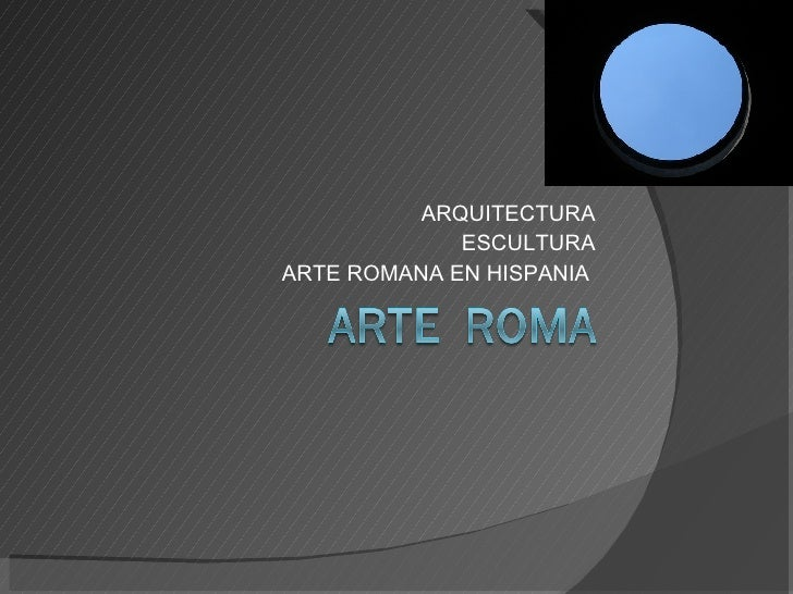 ARQUITECTURA ESCULTURA ARTE ROMANA EN HISPANIA