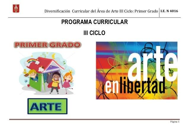 Diversificación Curricular del Área de Arte III Ciclo: Primer Grado I.E. N 4016 Página 1 PROGRAMA CURRICULAR III CICLO
