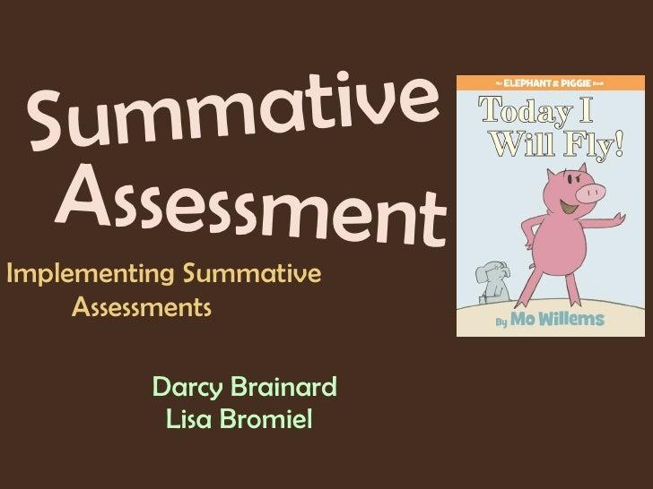 Summative Darcy Brainard Assessment Lisa Bromiel Implementing Summative  Assessments