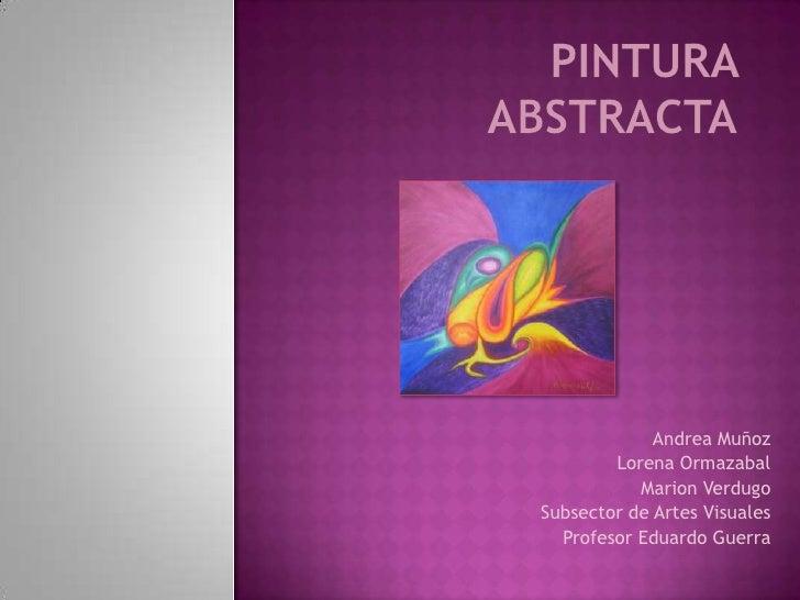 Pintura abstracta<br />Andrea Muñoz <br />Lorena Ormazabal<br />Marion Verdugo<br />Subsector de Artes Visuales<br />Profe...