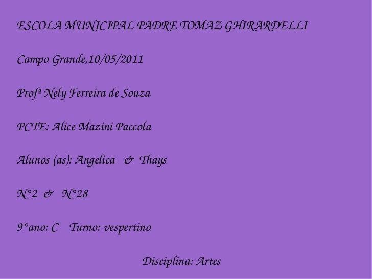 ESCOLA MUNICIPAL PADRE TOMAZ GHIRARDELLI Campo Grande,10/05/2011 Profª Nely Ferreira de Souza PCTE: Alice Mazini Paccola A...