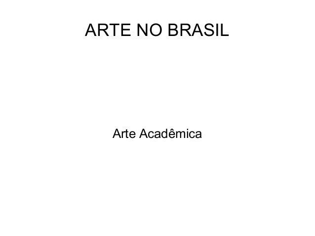 ARTE NO BRASIL Arte Acadêmica